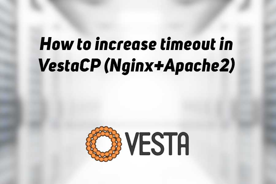 How to increase timeout in VestaCP (Nginx+Apache2)